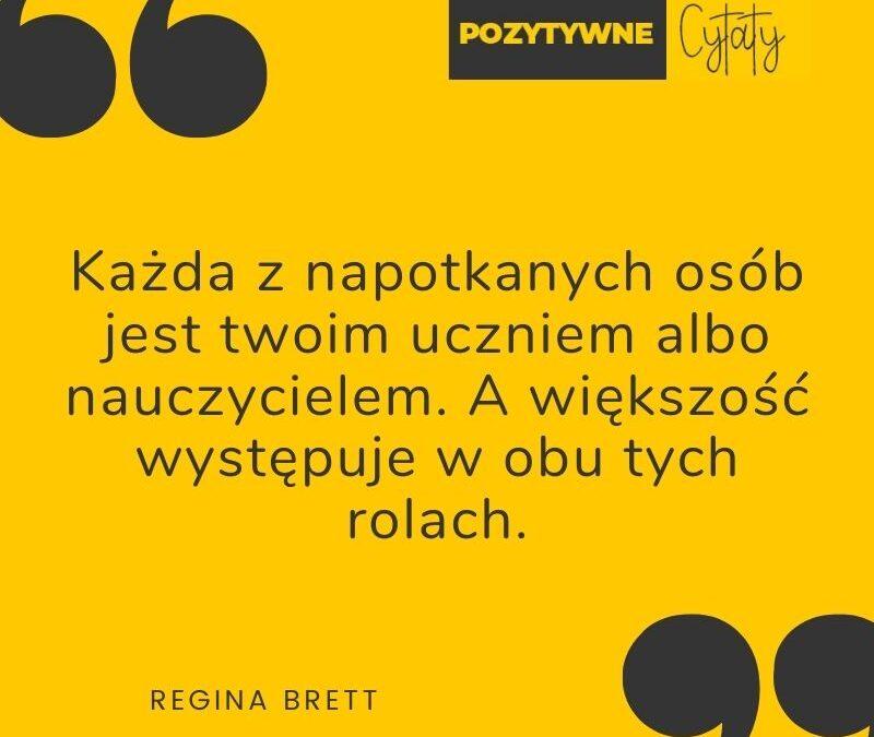 Pozytywne Cytaty Regina Brett Uczen Albo Nauczyciel