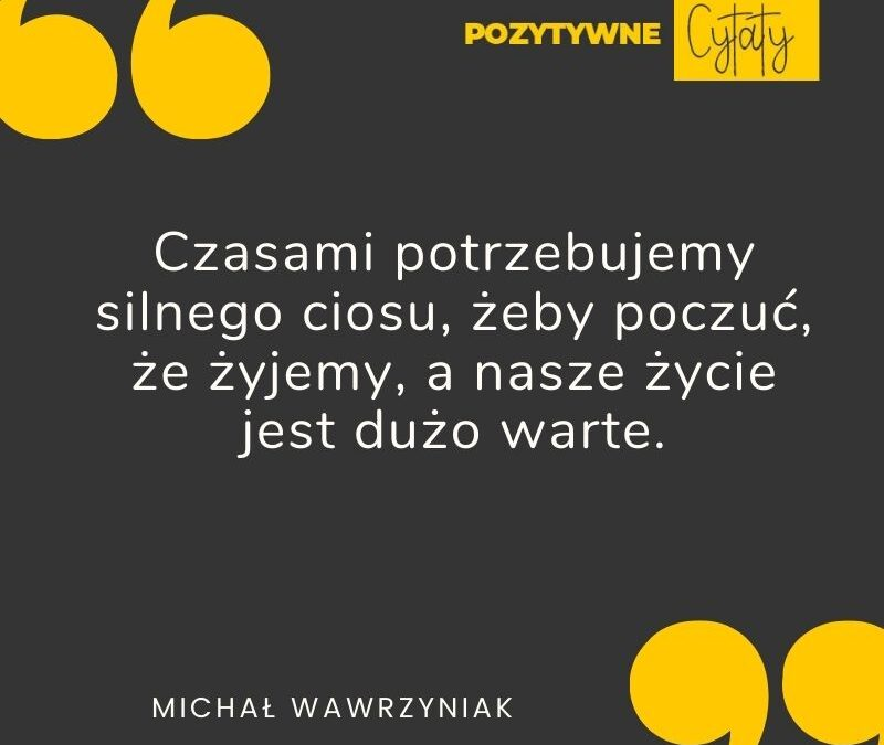 Pozytywne Cytaty Michal Wawrzyniak Poczuc Ze Zyjemy
