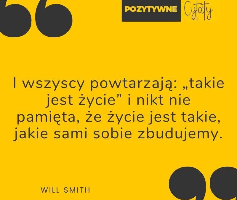 Pozytywne Cytaty Will Smith Takie Jest Zycie